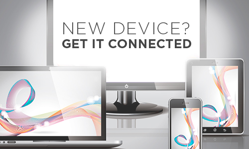 Did you get a new device and need it connected?