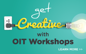 Get Creative with OIT Workshops