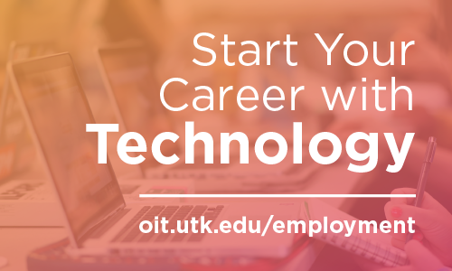 Start Your Career with Technology; oit.utk.edu/employment