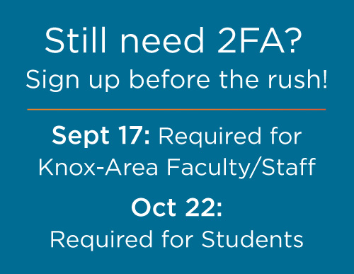 Still need 2FA? Sign up before the rush! Sept 17: Faculty Staff. Oct 22: Students.