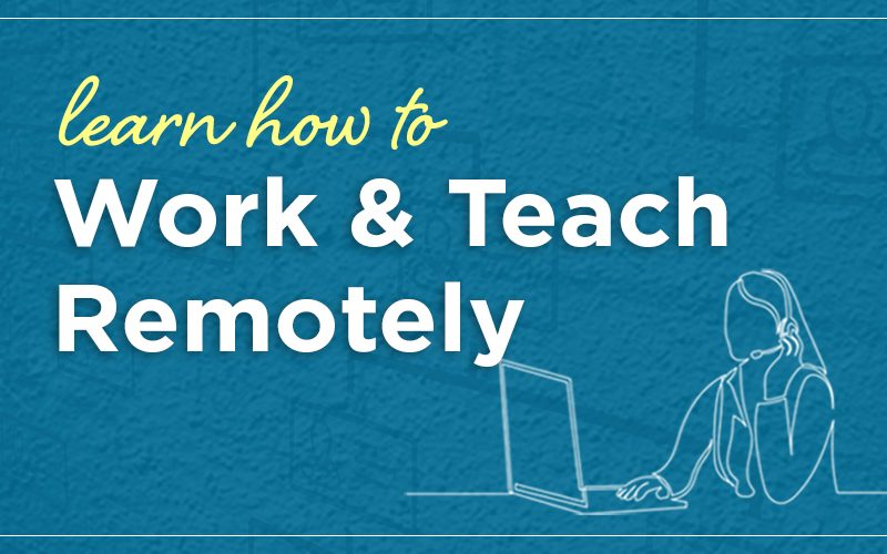 Learn How to Work & Teach Remotely